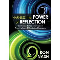 Harness the Power of Reflection : Continuous School Improvement from the Front Office to the Classroom