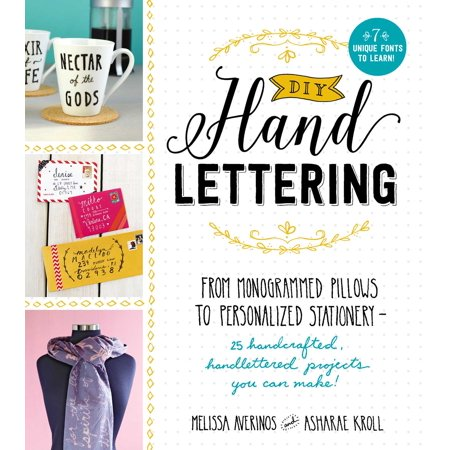 - DIY Handlettering : From Monogramed Pillows to Personalized Stationery--25 Hand Crafted, Hand Lettered Projects You Can Make!