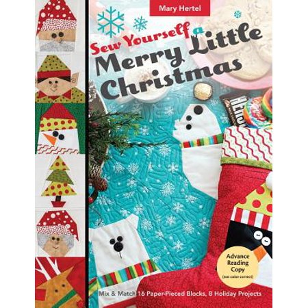 Sew Yourself a Merry Little Christmas: Mix & Match 16 Paper-Pieced Blocks, 8 Holiday Projects (Paperback) ()