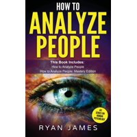 How to Analyze People: 2 Manuscripts - How to Master Reading Anyone Instantly Using Body Language, Personality Types, and Human Psychology (Hardcover)