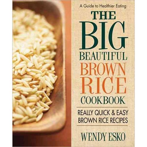 The Big Beautiful Brown Rice Cookbook: The World's Best Brown Rice Recipes