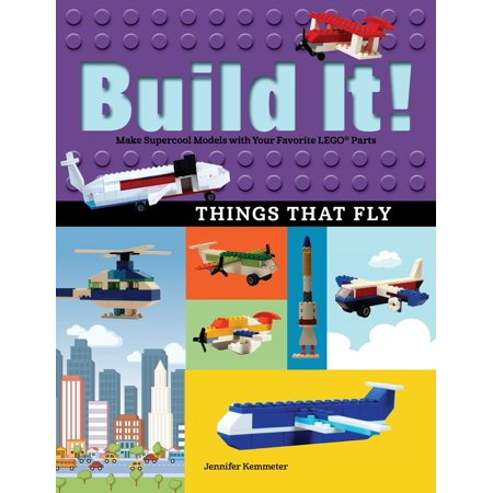 Build It! Things That Fly : Make Supercool Models with Your Favorite Lego(r)