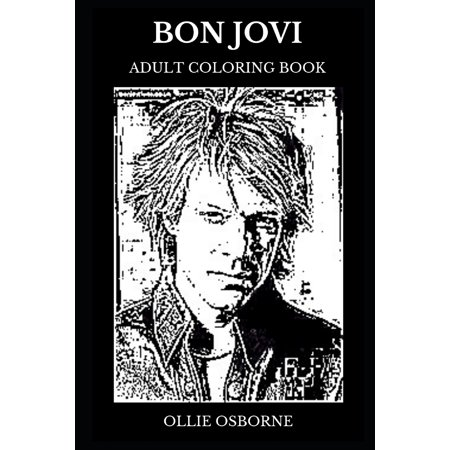 Bon Jovi Books: Bon Jovi Adult Coloring Book: Multiple Grammy Awards Winner and Legendary Rock Band, Pop Rock Icons and Great Jon Bon Jovi Inspired Adult Coloring Book