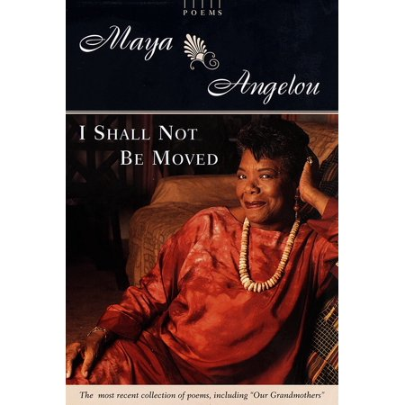 I Shall Not Be Moved : Poems