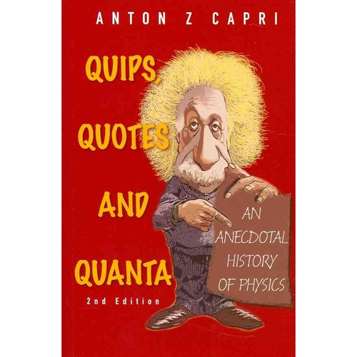 Quips, Quotes and Quanta: An Anecdotal History of Physics