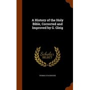A History of the Holy Bible, Corrected and Improved by G. Gleig