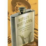 Rotgut Rustlers : Whisky, Women, and Wild Times in the West