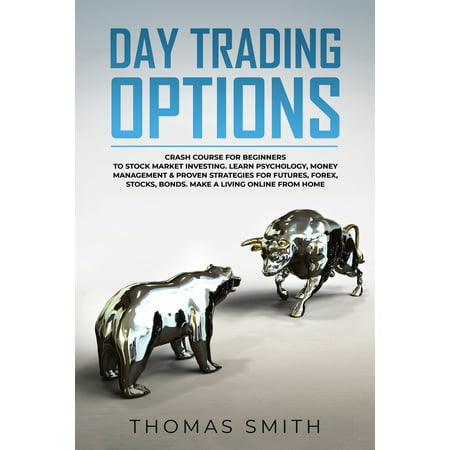 Day trading Options: Crash Course for Beginners to Stock Market Investing. Learn Psychology, Money Management & proven Strategies for Futures, Forex, Stocks, Bonds. Make a Living Online from Home. (Pa Smith Barney Stock
