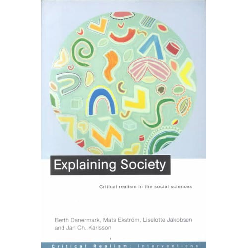 Explaining Society: Critical Realism in the Social Sciences