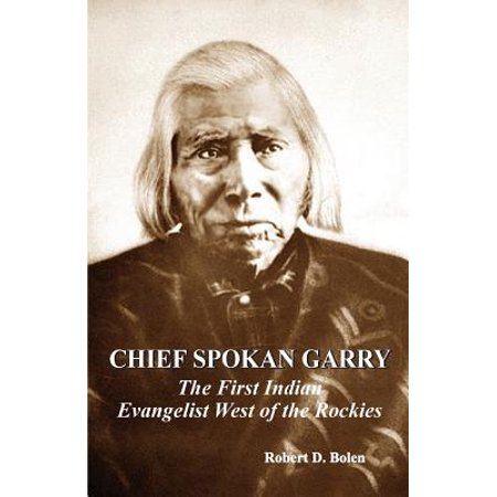 Chief Spokan Garry : The First American Indian Evangelist West of the