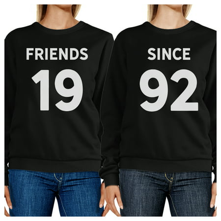 Friends Since Custom Years Custom Personalized Matching Sweatshirts