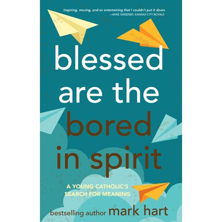 Blessed Are the Bored in Spirit : A Young Catholic's Search for