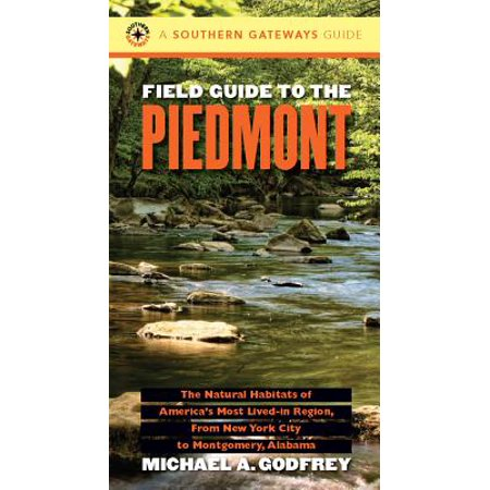 Field Guide to the Piedmont : The Natural Habitats of America's Most Lived-In Region, from New York City to Montgomery, - Party City Montgomery Al