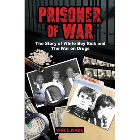 Prisoner of War : The Story of White Boy Rick and the War on