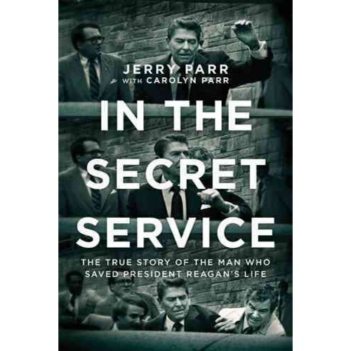 In the Secret Service: The True Story of the Man Who Saved President Reagan's Life
