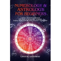 Numerology and Astrology for Beginners : A Soul's Journey Through the Magical World of Numbers, Zodiac Signs, Horoscopes and Self-Discovery (Paperback)
