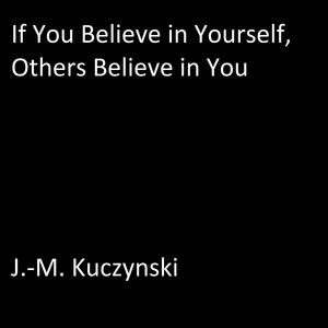 If You Believe in Yourself, Others Believe in You - Audiobook