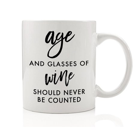 Age and Glasses of Wine Should never Be Counted Coffee Mug 11 oz Funny Drinkware with Sayings Humorous Cup Quotes Vino Lover Presents Gift Ideas for Girlfriends DM0036 ()