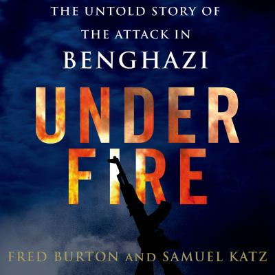Under Fire: The Untold Story of the Attack in Benghazi - Audiobook