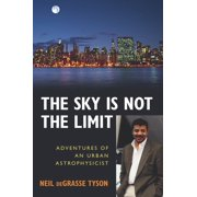 The Sky Is Not the Limit : Adventures of an Urban Astrophysicist