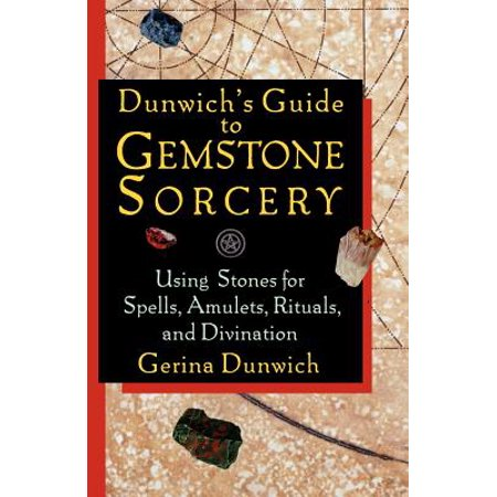 Dunwich's Guide to Gemstone Sorcery : Using Stones for Spells, Amulets,  Rituals, and Divination