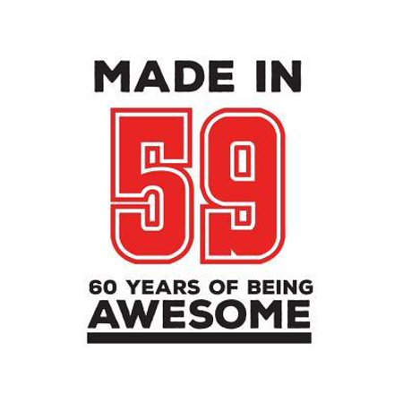 Made In 59 60 Years Of Being Awesome : Made In 59 60 Years Of Awesomeness Notebook - Happy 60th Birthday Being Awesome Anniversary Gift Idea For 1959 Young Kid Boy or Girl! Doodle Diary Book From Dad Mom To Sixty Year Old Son