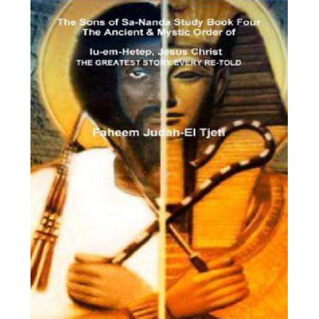 The Sons Of Sa Nanda Study Book Four  The Ancient   Mystic Order Of Iu Em Hetep  Jesus Christ Jesus In Kemet