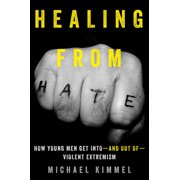 Healing from Hate : How Young Men Get Intoand Out ofViolent Extremism