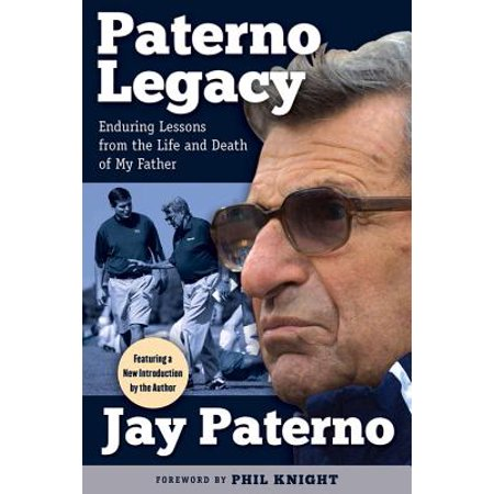 Paterno Legacy : Enduring Lessons from the Life and Death of My