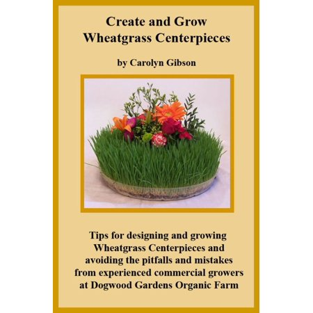 Creating and Growing Wheatgrass Centerpieces - eBook - Book Centerpieces