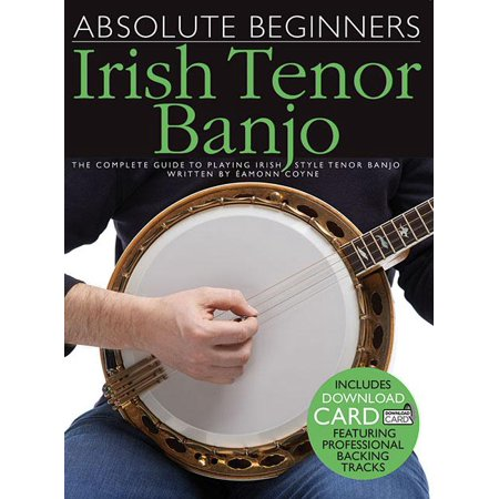 Absolute Beginners - Irish Tenor Banjo: The Complete Guide to Playing Irish Style Tenor Banjo (Other) Ralph Stanley Style Banjo
