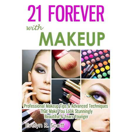 21 Forever with Makeup: Professional Makeup Tips & Advanced Techniques That Make You Look Stunningly Beautiful & Years Younger - eBook - Forever 21 Canada Halloween