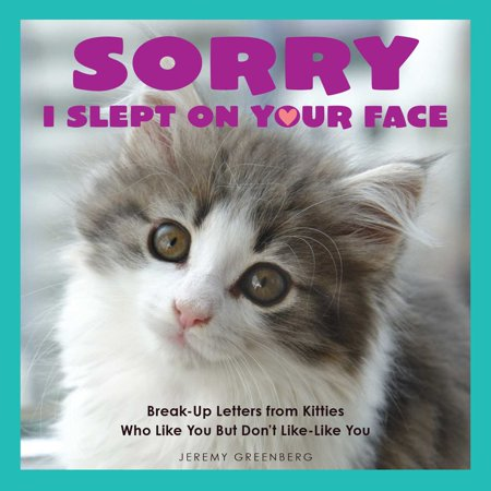 Sorry I Slept on Your Face : Breakup Letters from Kitties Who Like You But Don't Like-Like You for $<!---->