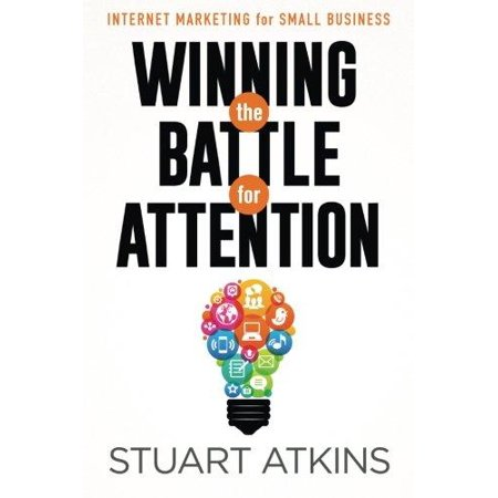 Winning The Battle For Attention  Internet Marketing For Small Business