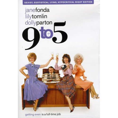 9 To 5 (a.k.a. Nine To Five/ Pan & Scan / Sexist, Egotistical, Lying, Hypocritcal Bigot Edition)
