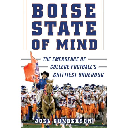 Boise State of Mind : The Emergence of College Football's Grittiest Underdog