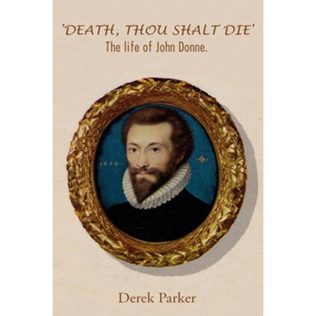 'Death, Thou shalt Die': The Life of John Donne - (John Donne Death Be Not Proud Summary)