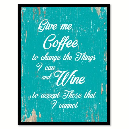Aqua Gift - Give me coffee to change the things I can & wine to accept those that I cannot Quote Saying Aqua Canvas Print with Picture Frame Home Decor Wall Art Gift Ideas 13