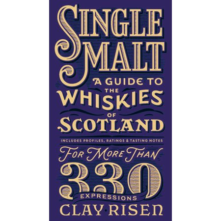 Single Malt : A Guide to the Whiskies of Scotland: Includes Profiles, Ratings, and Tasting Notes for More Than 330 (Best Selling Single Malt Whisky)
