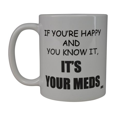 Rogue River Funny Coffee Mug If You're Happy And You Know It Its Your Meds Nurse Doctor Novelty Cup Great Gift Idea For Office Party Employee Boss Coworkers (Meds) -