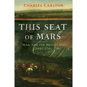 This Seat of Mars : War and the British Isles, 1485-1746
