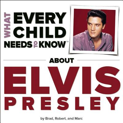 What Every Child Needs to Know about Elvis Presley (Board Book) (Elvis Kids)