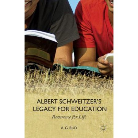 Albert Schweitzers Legacy For Education  Reverence For Life