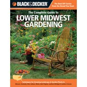 Black & Decker Complete Guide To...: The Complete Guide to Lower Midwest Gardening (Paperback)