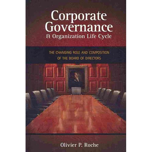 Corporate Governance & Organization Life Cycle : The Changing Role and Composition of the Board of Directors
