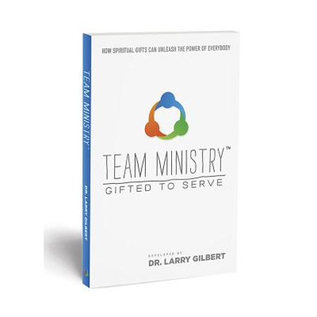 Team Ministry: Gifted to Serve : How Spiritual Gifts Can Unleash the Power of Everybody