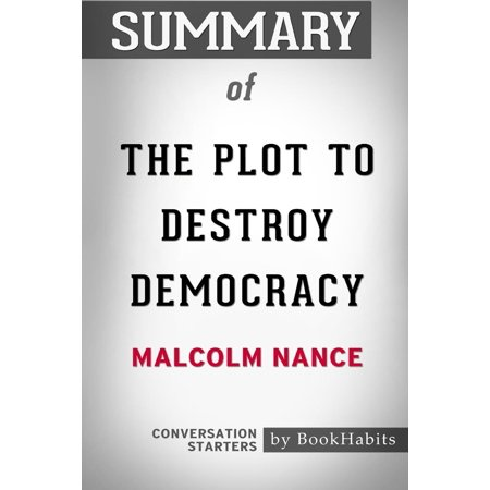 Summary of the Plot to Destroy Democracy by Malcolm Nance : Conversation