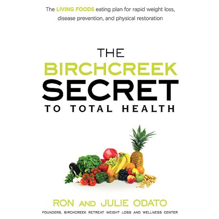 The Birchcreek Secret to Total Health : The Living Foods Eating Plan for  Rapid Weight Loss, Disease Prevention, and Physical Restoration