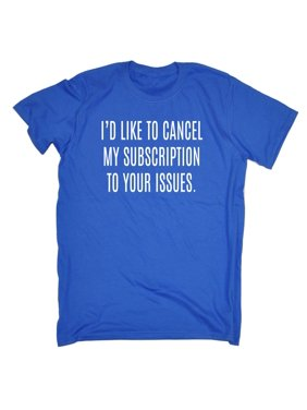 123t Men's Id Like To Cancel My Subscription To Your Issues Funny Joke Adult Humour T-SHIRT