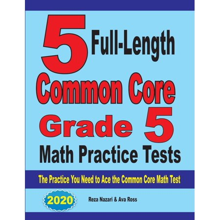 5 Full-Length Common Core Grade 5 Math Practice Tests: The Practice You Need to Ace the Common Core Math Test (Common Core Standards Practice Week 1 Answers)